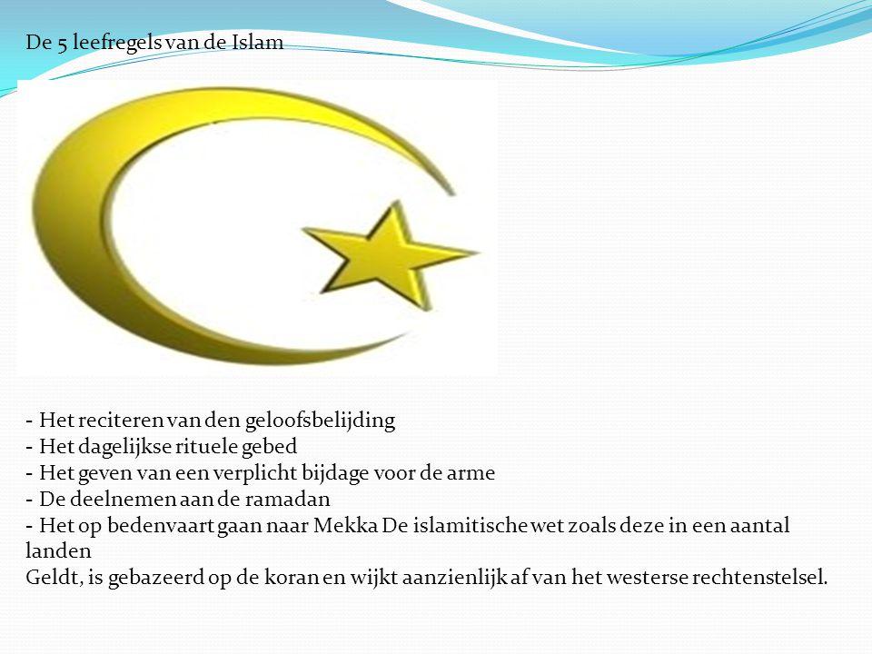 De 5 leefregels van de Islam - Het reciteren van den geloofsbelijding - Het dagelijkse rituele gebed - Het geven van een verplicht bijdage voor de arm