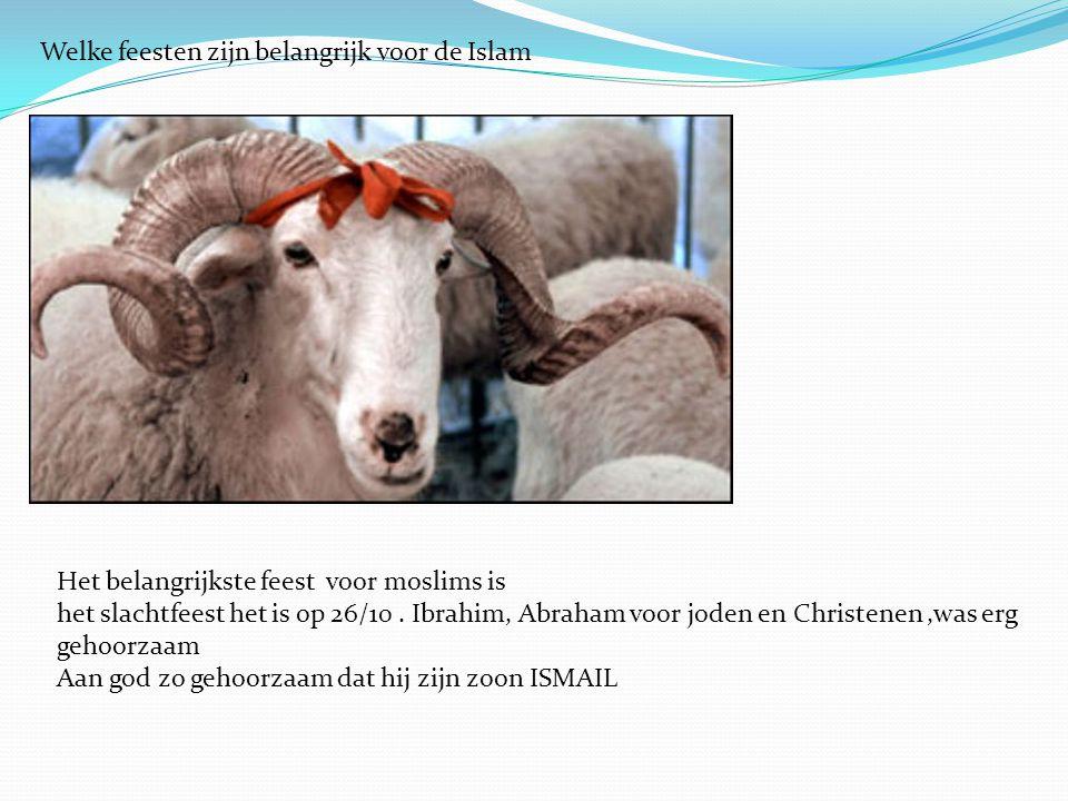 Welke feesten zijn belangrijk voor de Islam Het belangrijkste feest voor moslims is het slachtfeest het is op 26/10. Ibrahim, Abraham voor joden en Ch