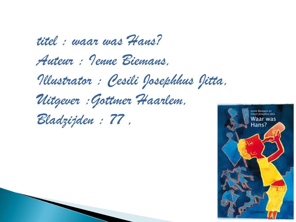 titel : waar was Hans? Auteur : Ienne Biemans, Illustrator : Cesili Josephhus Jitta, Uitgever :Gottmer Haarlem, Bladzijden : 77,