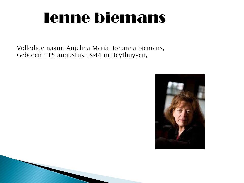 Ienne biemans Volledige naam: Anjelina Maria Johanna biemans, Geboren : 15 augustus 1944 in Heythuysen,