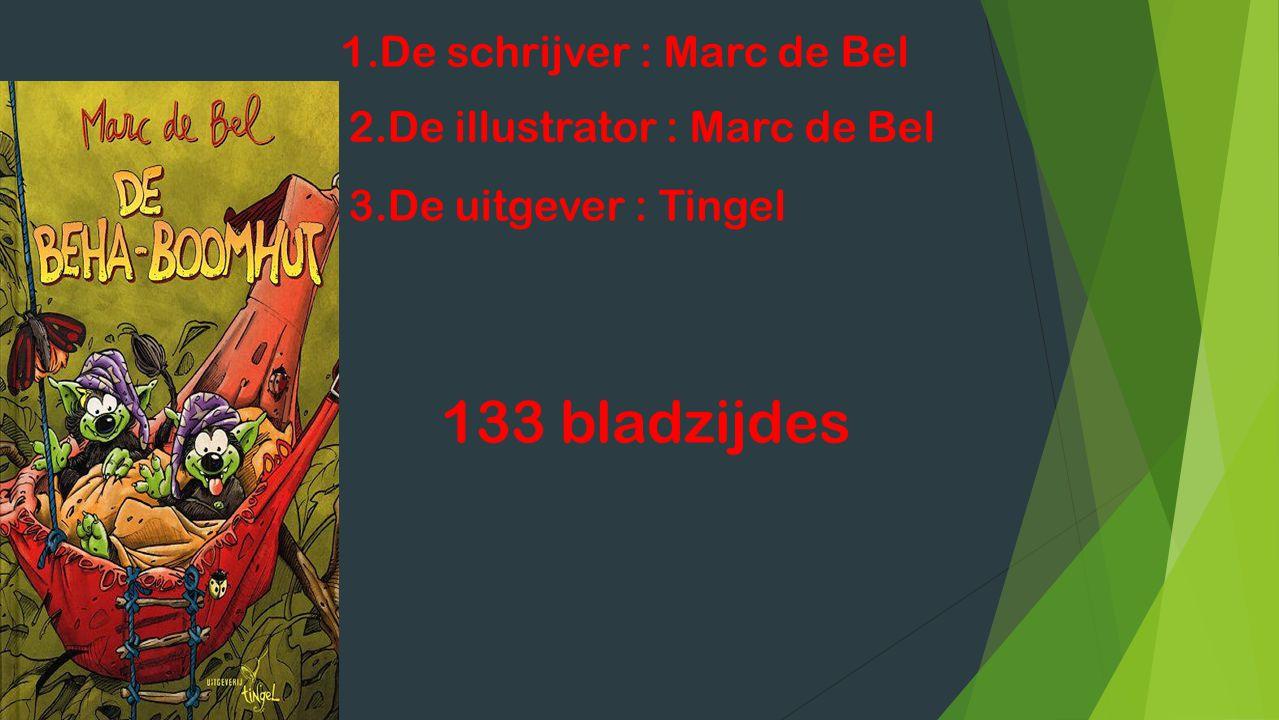 1.De schrijver : Marc de Bel 2.De illustrator : Marc de Bel 3.De uitgever : Tingel 133 bladzijdes