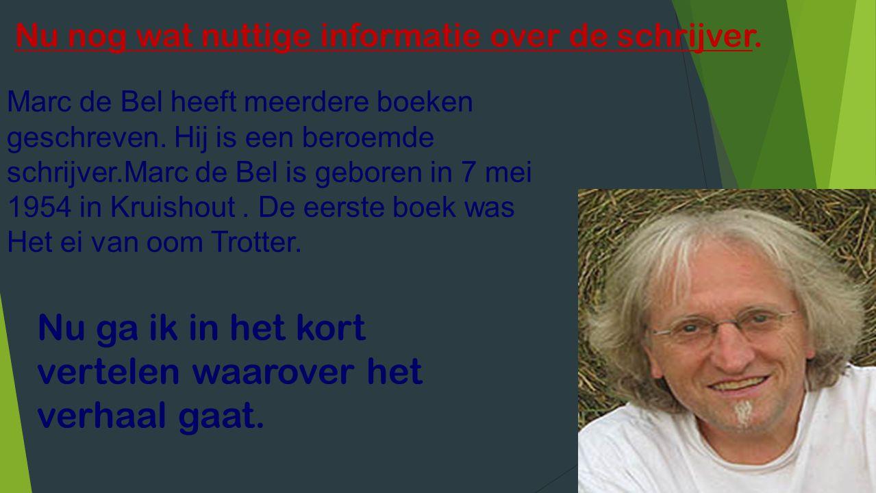 Nu nog wat nuttige informatie over de schrijver. Marc de Bel heeft meerdere boeken geschreven. Hij is een beroemde schrijver.Marc de Bel is geboren in