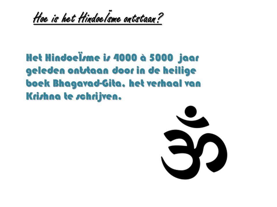 Hoe is het HindoeÏsme ontstaan? Het HindoeÏsme is 4000 à 5000 jaar geleden ontstaan door in de heilige boek Bhagavad-Gita, het verhaal van Krishna te