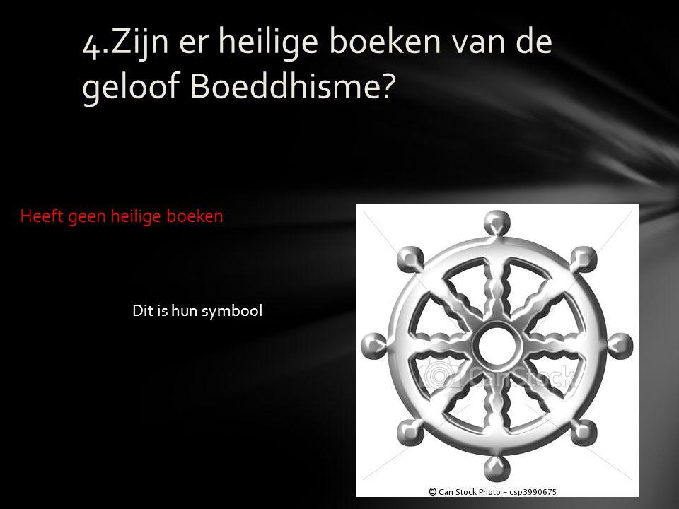4.Zijn er heilige boeken van de geloof Boeddhisme? Heeft geen heilige boeken Dit is hun symbool