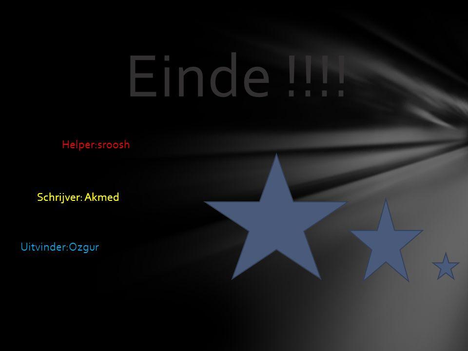 Einde !!!! Schrijver: Akmed Uitvinder:Ozgur Helper:sroosh