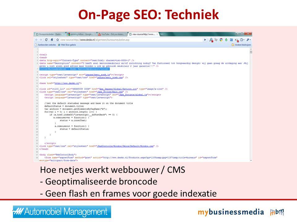 On-Page SEO: Techniek Hoe netjes werkt webbouwer / CMS - Geoptimaliseerde broncode - Geen flash en frames voor goede indexatie