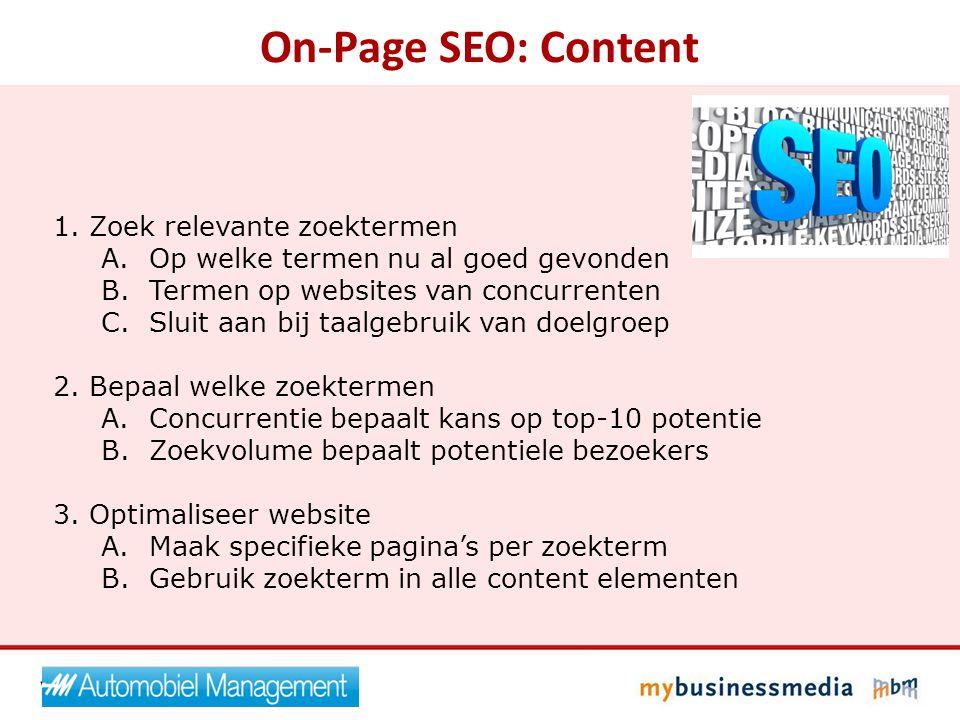 On-Page SEO: Content 1. Zoek relevante zoektermen A.Op welke termen nu al goed gevonden B.Termen op websites van concurrenten C.Sluit aan bij taalgebr