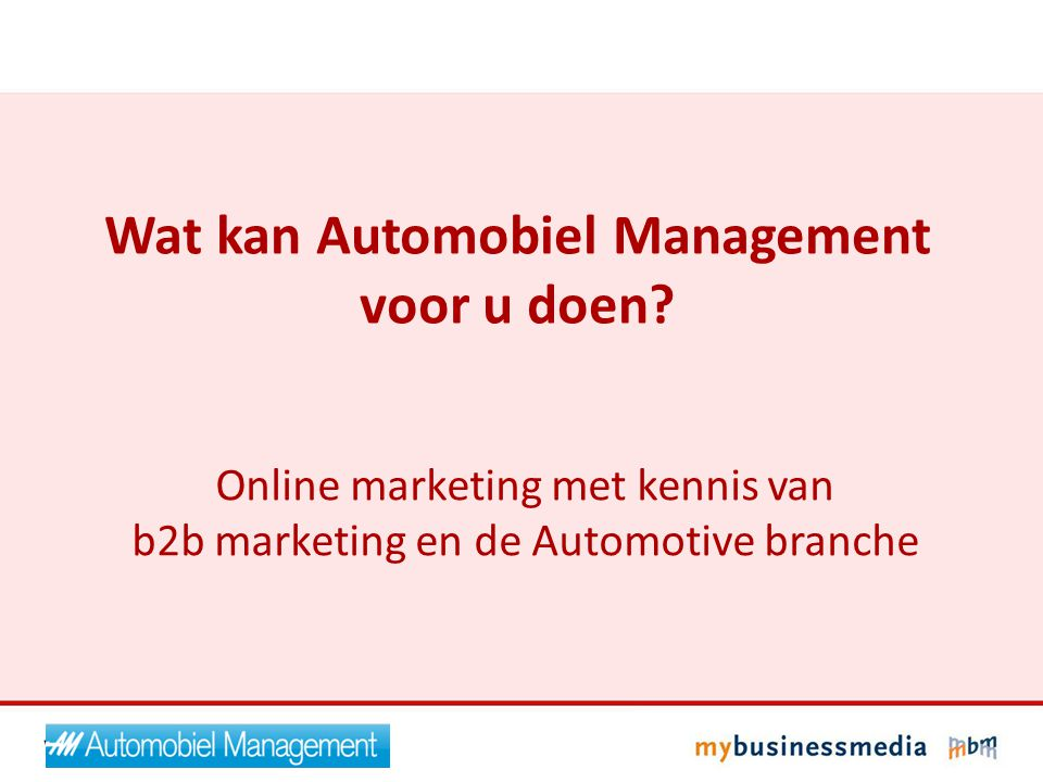Online marketing met kennis van b2b marketing en de Automotive branche Wat kan Automobiel Management voor u doen?