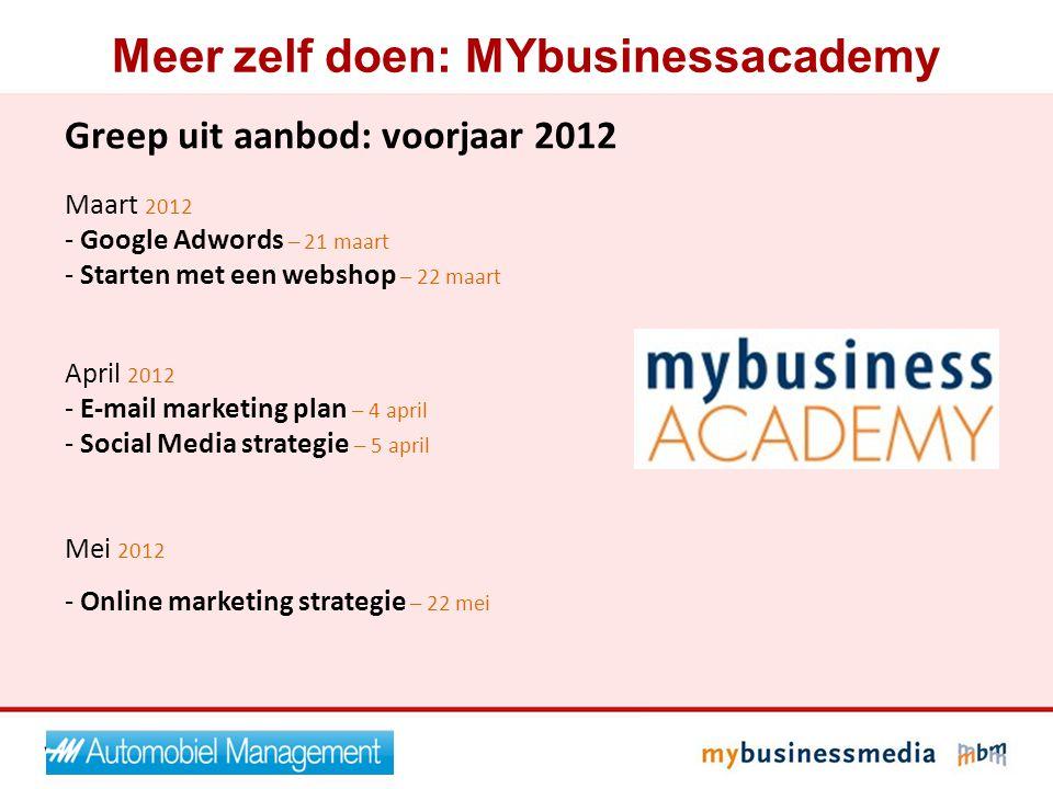 Meer zelf doen: MYbusinessacademy Greep uit aanbod: voorjaar 2012 Maart 2012 - Google Adwords – 21 maart - Starten met een webshop – 22 maart April 20