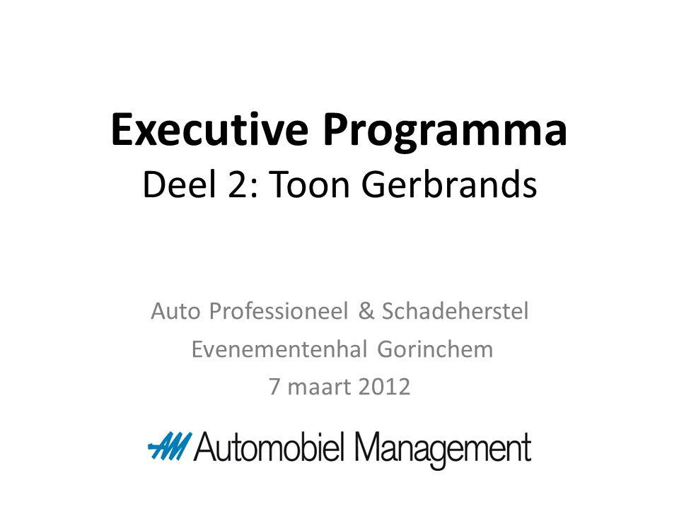 Executive Programma Deel 2: Toon Gerbrands Auto Professioneel & Schadeherstel Evenementenhal Gorinchem 7 maart 2012