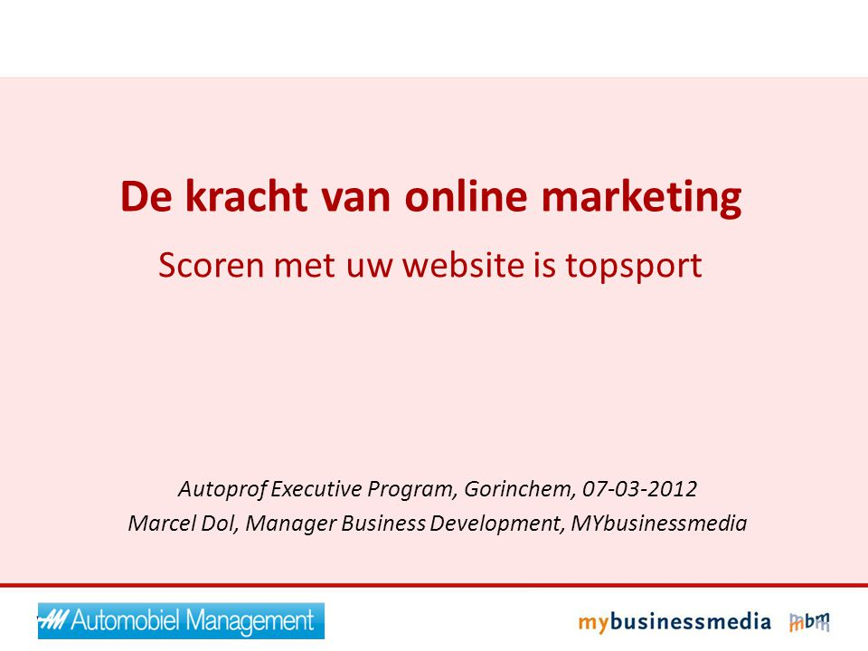 Meer zelf doen: MYbusinessacademy Greep uit aanbod: voorjaar 2012 Maart 2012 - Google Adwords – 21 maart - Starten met een webshop – 22 maart April 2012 - E-mail marketing plan – 4 april - Social Media strategie – 5 april Mei 2012 - Online marketing strategie – 22 mei