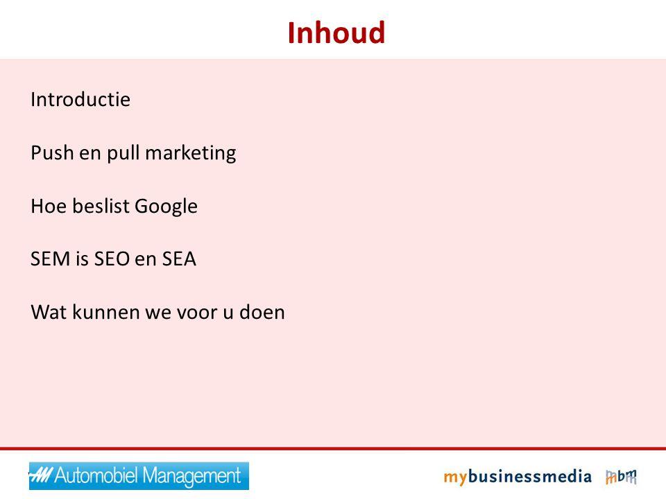 Introductie Push en pull marketing Hoe beslist Google SEM is SEO en SEA Wat kunnen we voor u doen Inhoud