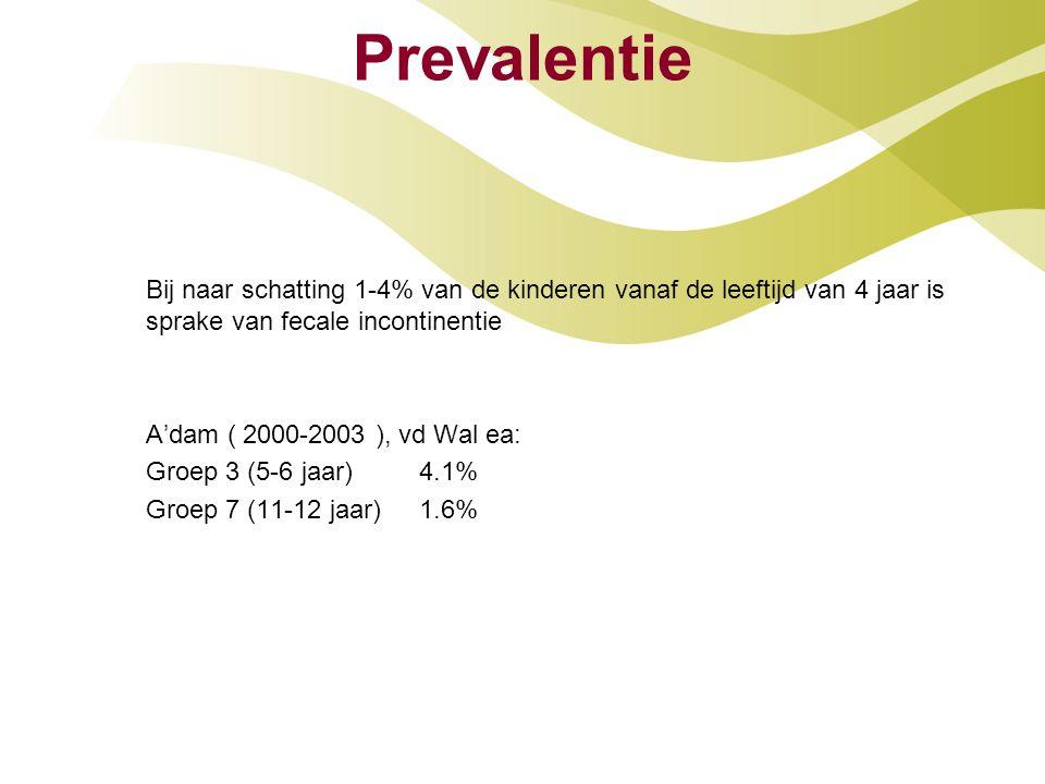Prevalentie Bij naar schatting 1-4% van de kinderen vanaf de leeftijd van 4 jaar is sprake van fecale incontinentie A'dam ( 2000-2003 ), vd Wal ea: Gr
