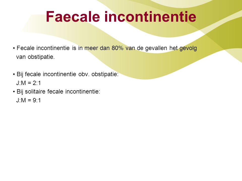 Faecale incontinentie Fecale incontinentie is in meer dan 80% van de gevallen het gevolg van obstipatie. Bij fecale incontinentie obv. obstipatie: J:M