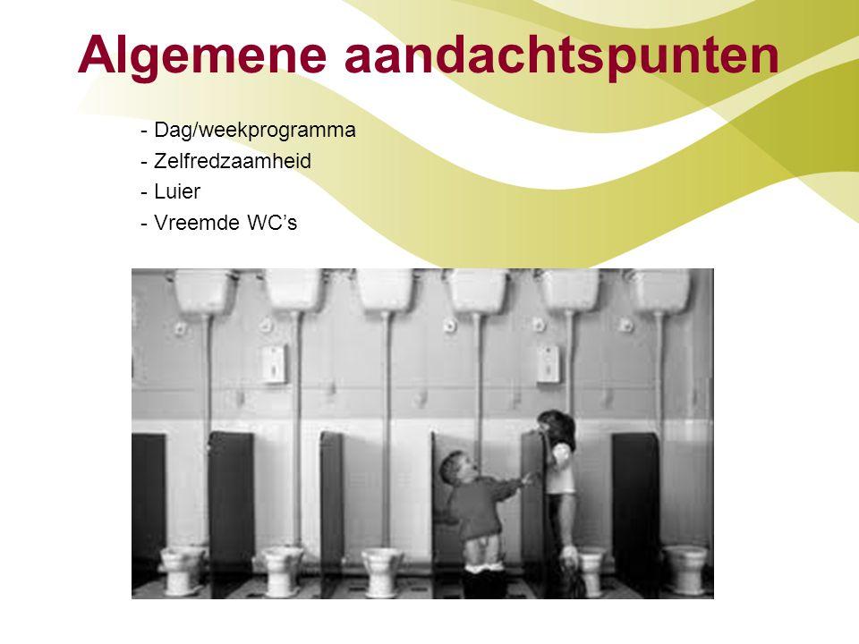 Algemene aandachtspunten - Dag/weekprogramma - Zelfredzaamheid - Luier - Vreemde WC's