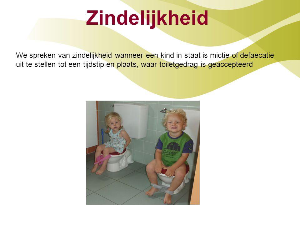 Zindelijkheid We spreken van zindelijkheid wanneer een kind in staat is mictie of defaecatie uit te stellen tot een tijdstip en plaats, waar toiletged