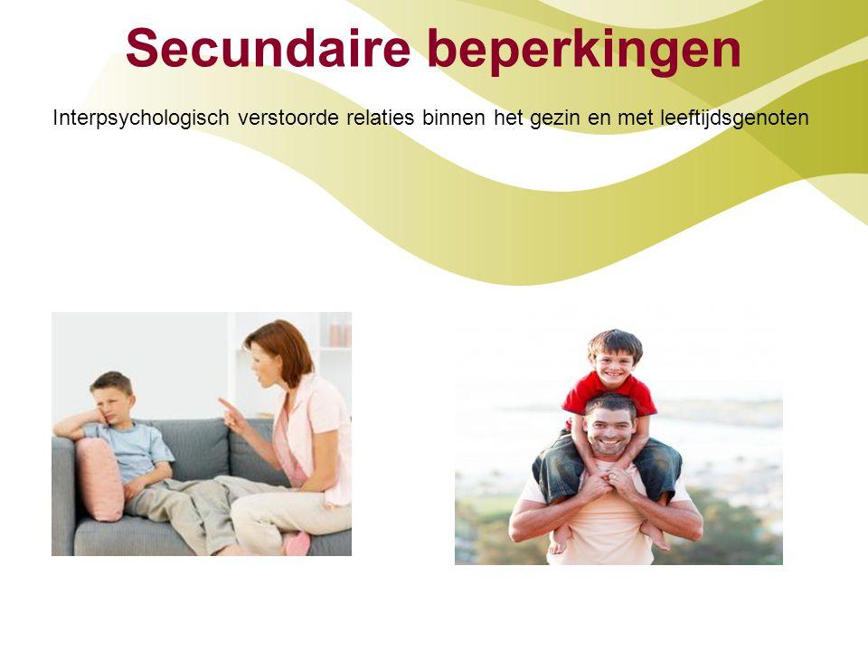 Secundaire beperkingen Interpsychologisch verstoorde relaties binnen het gezin en met leeftijdsgenoten