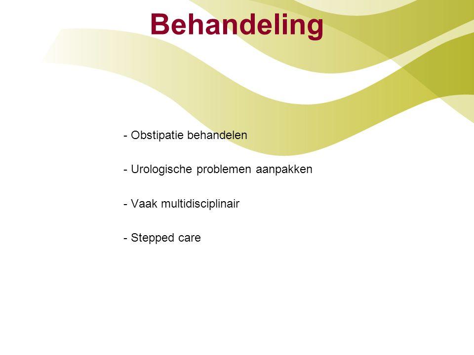 Behandeling - Obstipatie behandelen - Urologische problemen aanpakken - Vaak multidisciplinair - Stepped care