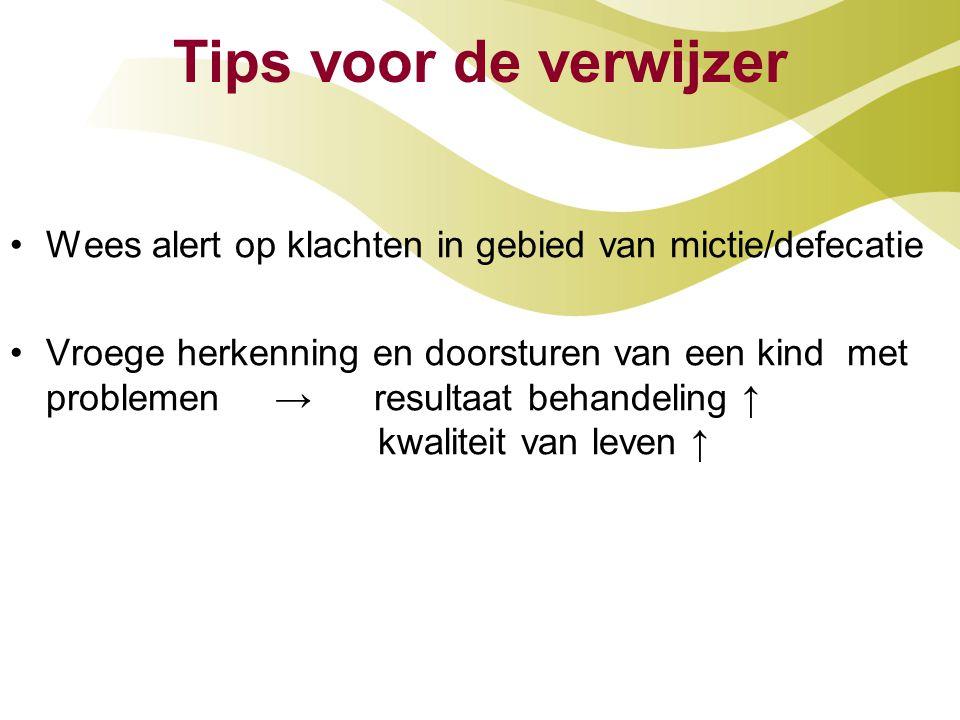 Tips voor de verwijzer Wees alert op klachten in gebied van mictie/defecatie Vroege herkenning en doorsturen van een kind met problemen → resultaat be