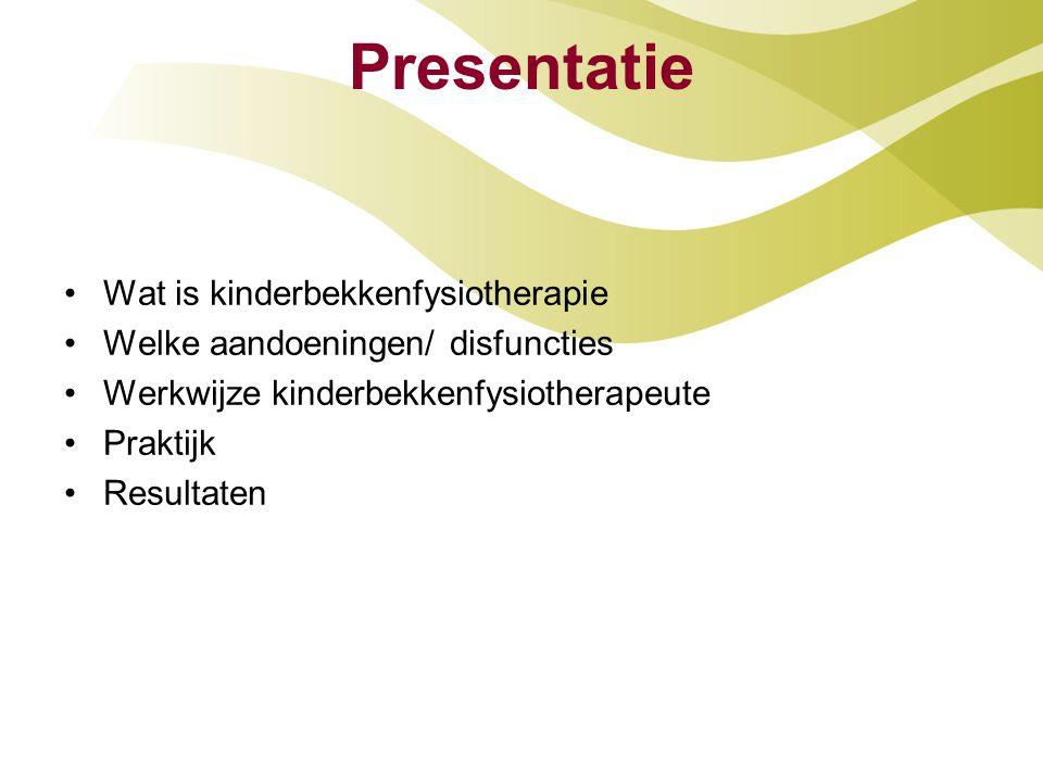 Presentatie Wat is kinderbekkenfysiotherapie Welke aandoeningen/ disfuncties Werkwijze kinderbekkenfysiotherapeute Praktijk Resultaten