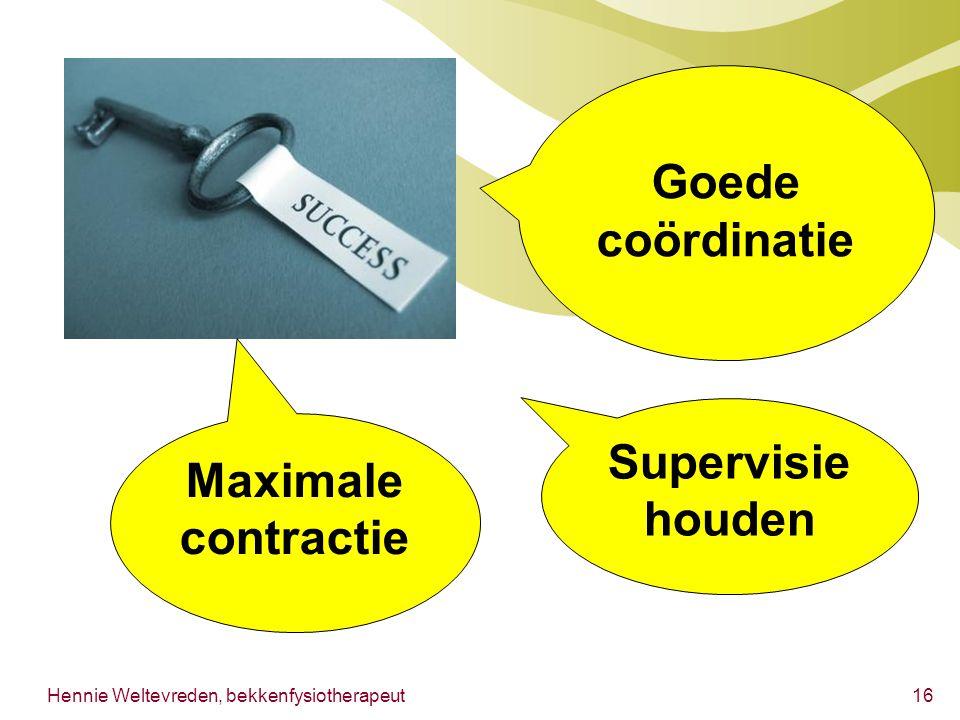 Hennie Weltevreden, bekkenfysiotherapeut16 Maximale contractie Supervisie houden Goede coördinatie