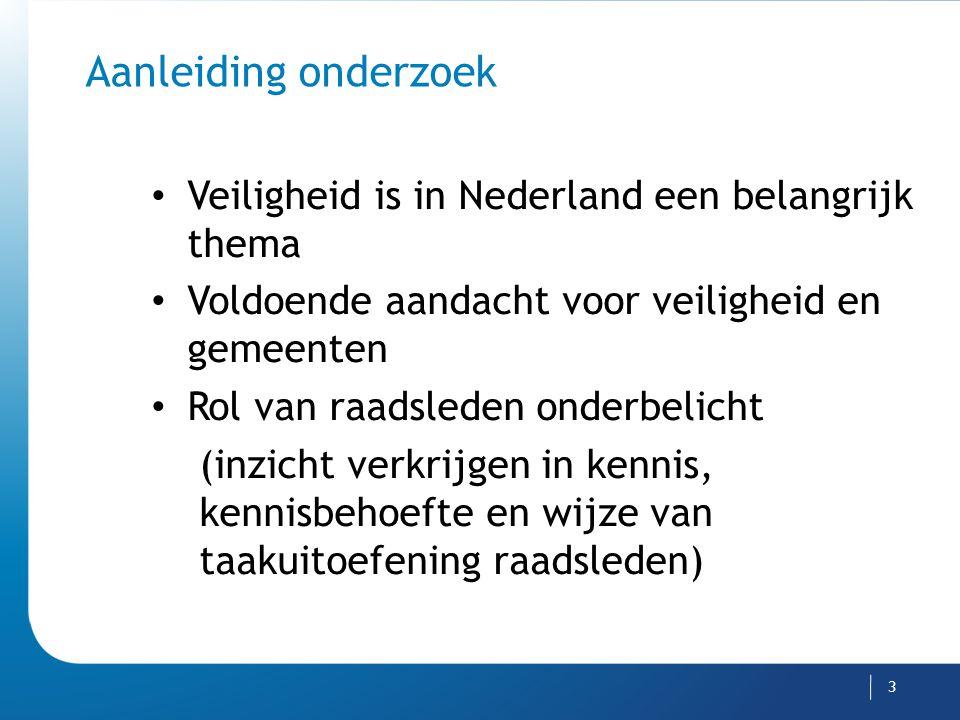 3 Aanleiding onderzoek Veiligheid is in Nederland een belangrijk thema Voldoende aandacht voor veiligheid en gemeenten Rol van raadsleden onderbelicht