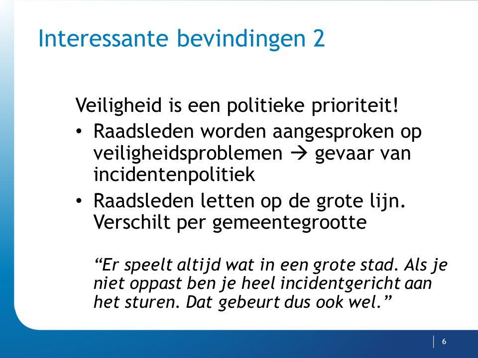 Interessante bevindingen 2 Veiligheid is een politieke prioriteit! Raadsleden worden aangesproken op veiligheidsproblemen  gevaar van incidentenpolit