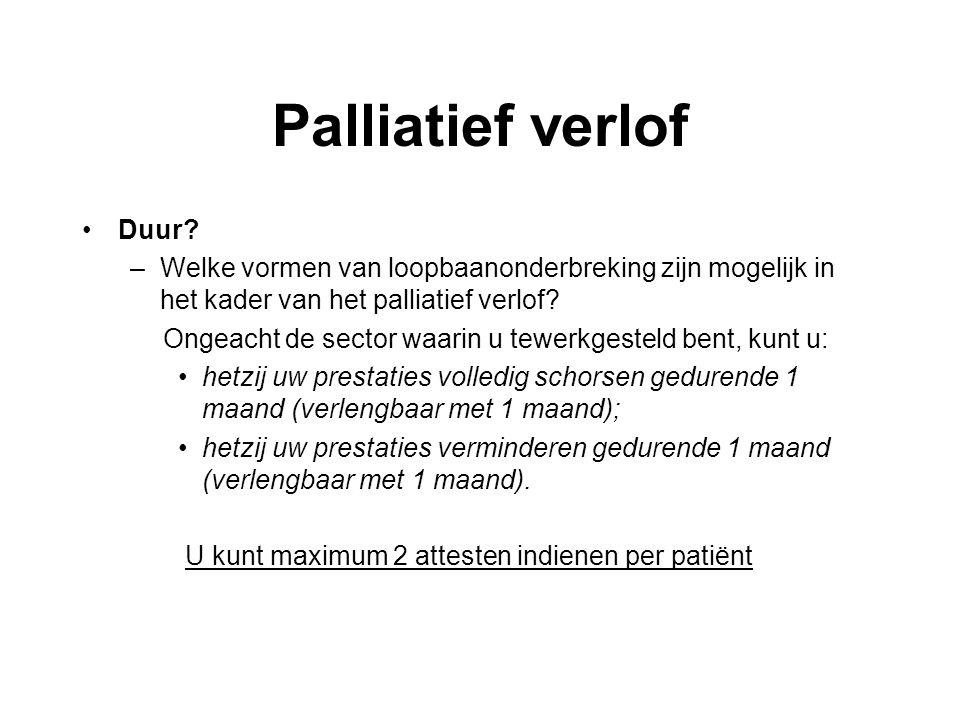 Palliatief verlof Duur? –Welke vormen van loopbaanonderbreking zijn mogelijk in het kader van het palliatief verlof? Ongeacht de sector waarin u tewer