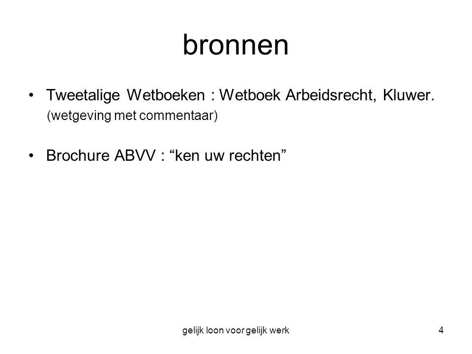"""gelijk loon voor gelijk werk4 bronnen Tweetalige Wetboeken : Wetboek Arbeidsrecht, Kluwer. (wetgeving met commentaar) Brochure ABVV : """"ken uw rechten"""""""