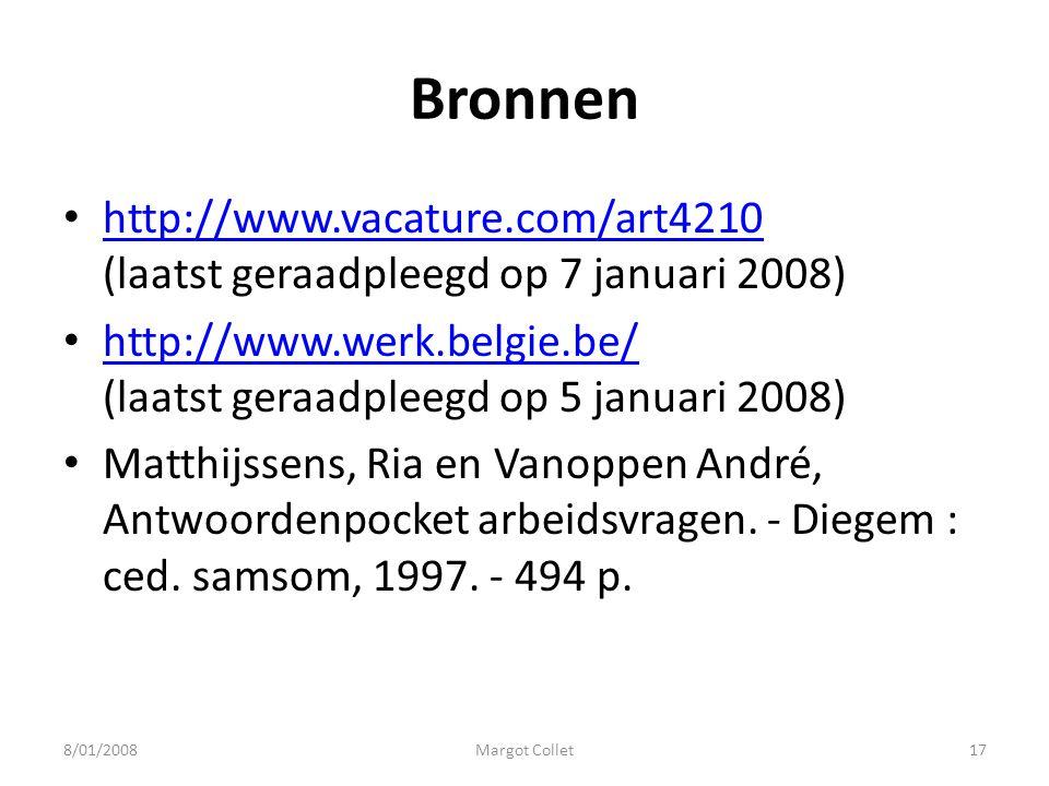 Bronnen http://www.vacature.com/art4210 (laatst geraadpleegd op 7 januari 2008) http://www.vacature.com/art4210 http://www.werk.belgie.be/ (laatst ger