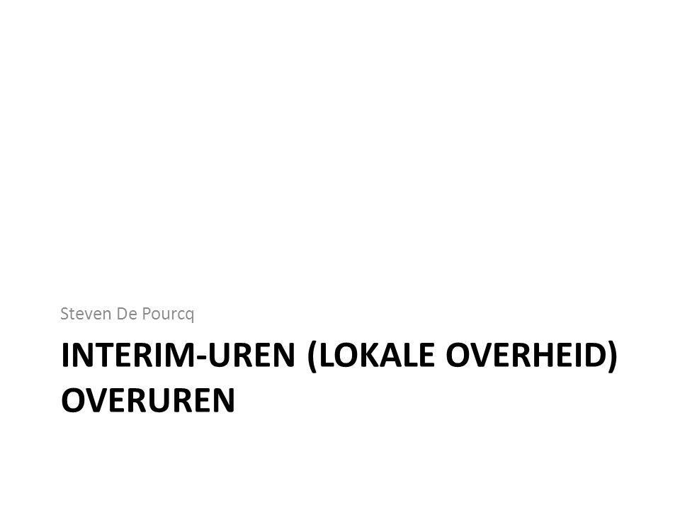 INTERIM-UREN (LOKALE OVERHEID) OVERUREN Steven De Pourcq