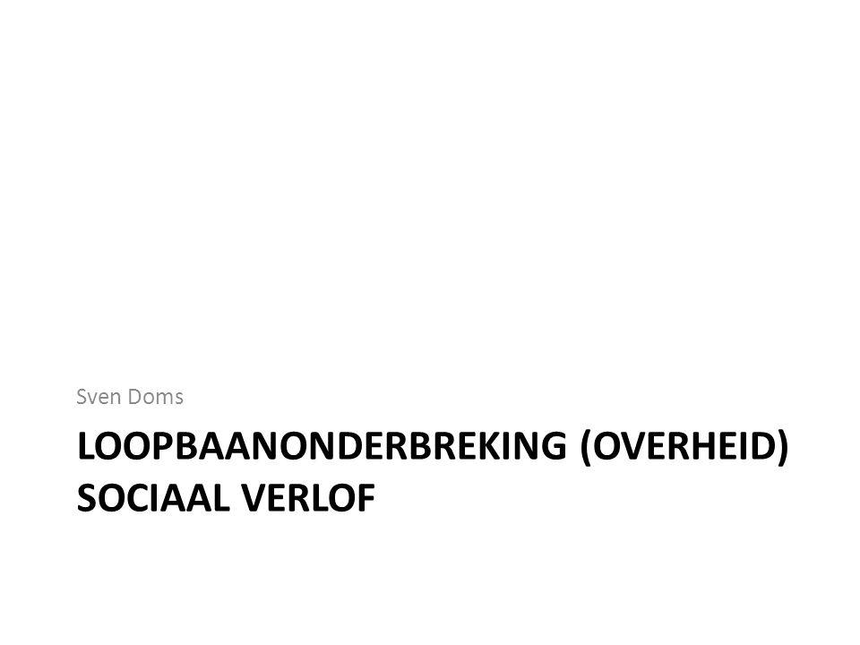 LOOPBAANONDERBREKING (OVERHEID) SOCIAAL VERLOF Sven Doms