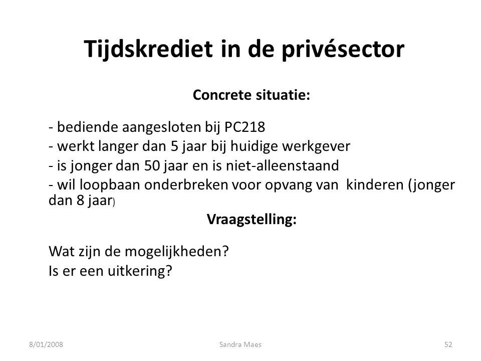 52 Tijdskrediet in de privésector Concrete situatie: - bediende aangesloten bij PC218 - werkt langer dan 5 jaar bij huidige werkgever - is jonger dan