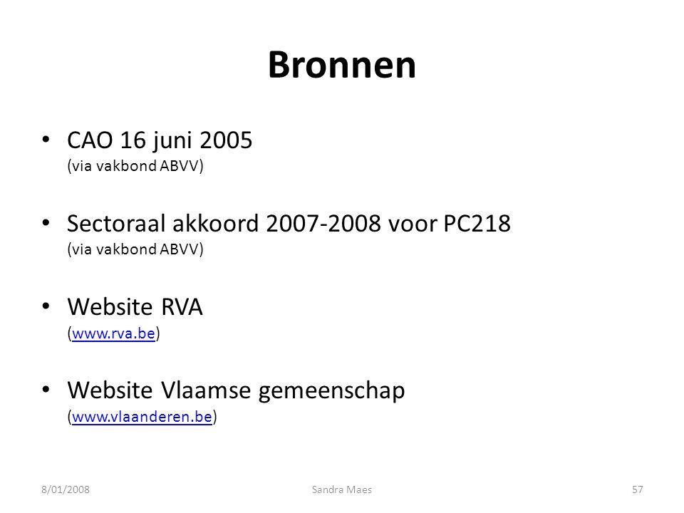 Sandra Maes57 Bronnen CAO 16 juni 2005 (via vakbond ABVV) Sectoraal akkoord 2007-2008 voor PC218 (via vakbond ABVV) Website RVA (www.rva.be)www.rva.be