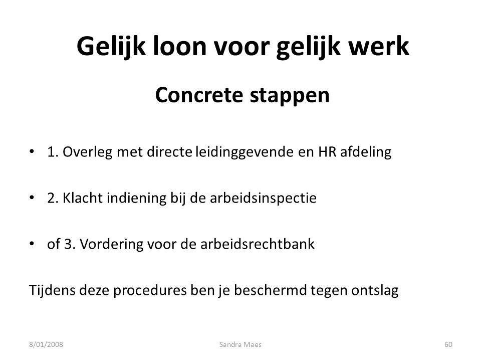 Sandra Maes60 Concrete stappen 1. Overleg met directe leidinggevende en HR afdeling 2. Klacht indiening bij de arbeidsinspectie of 3. Vordering voor d