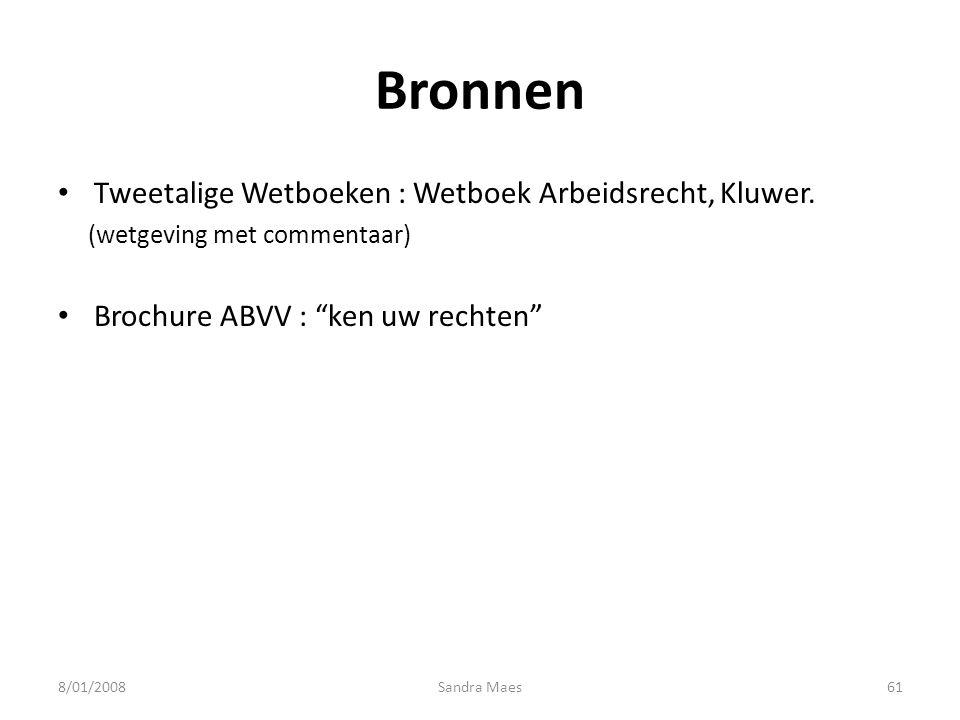 """Sandra Maes61 Bronnen Tweetalige Wetboeken : Wetboek Arbeidsrecht, Kluwer. (wetgeving met commentaar) Brochure ABVV : """"ken uw rechten"""" 8/01/2008"""