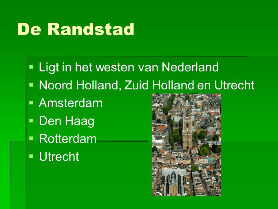   Ligt in het westen van Nederland   Noord Holland, Zuid Holland en Utrecht   Amsterdam   Den Haag   Rotterdam   Utrecht