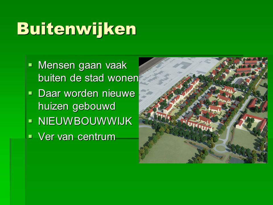 Buitenwijken  Mensen gaan vaak buiten de stad wonen  Daar worden nieuwe huizen gebouwd  NIEUWBOUWWIJK  Ver van centrum
