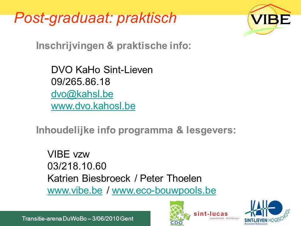 Transitie-arena DuWoBo – 3/06/2010 Gent Post-graduaat: praktisch Inschrijvingen & praktische info: DVO KaHo Sint-Lieven 09/265.86.18 dvo@kahsl.be www.