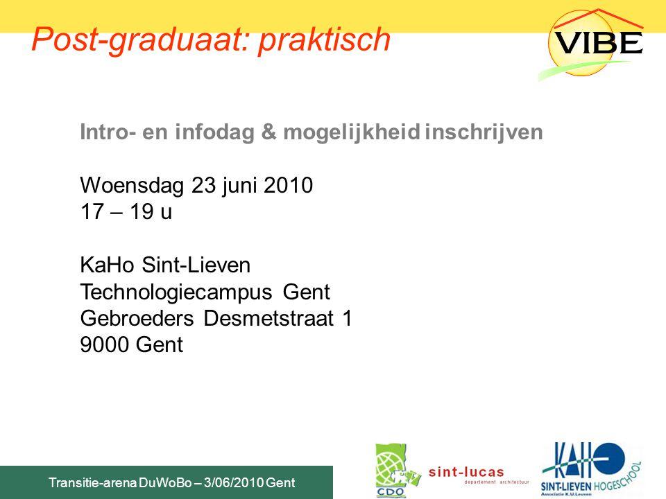 Transitie-arena DuWoBo – 3/06/2010 Gent Post-graduaat: praktisch Intro- en infodag & mogelijkheid inschrijven Woensdag 23 juni 2010 17 – 19 u KaHo Sin