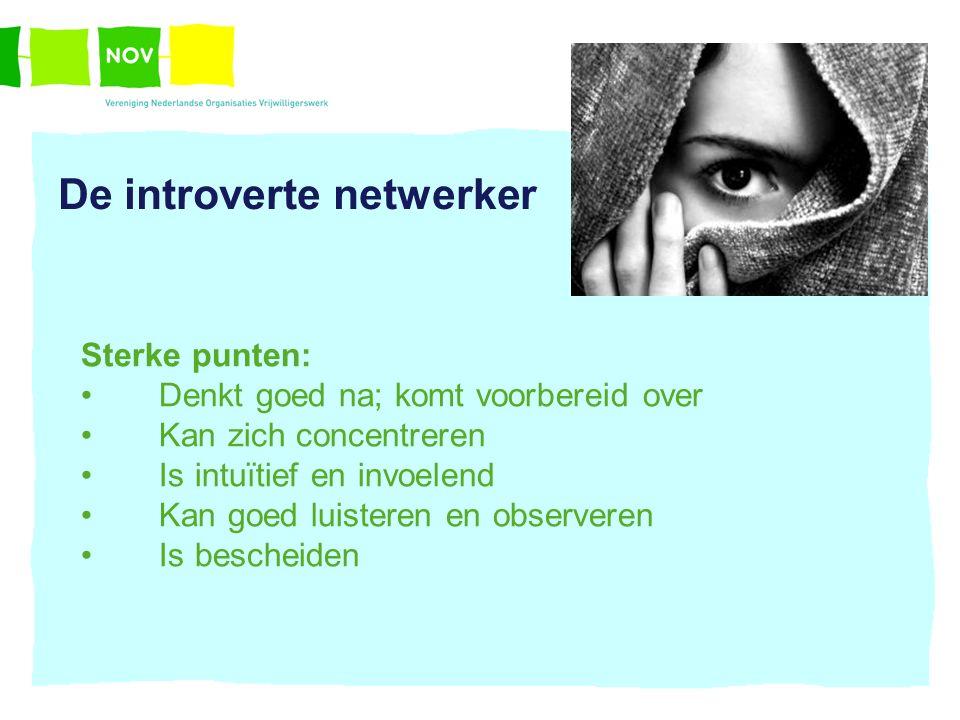 De introverte netwerker Sterke punten: Denkt goed na; komt voorbereid over Kan zich concentreren Is intuïtief en invoelend Kan goed luisteren en obser