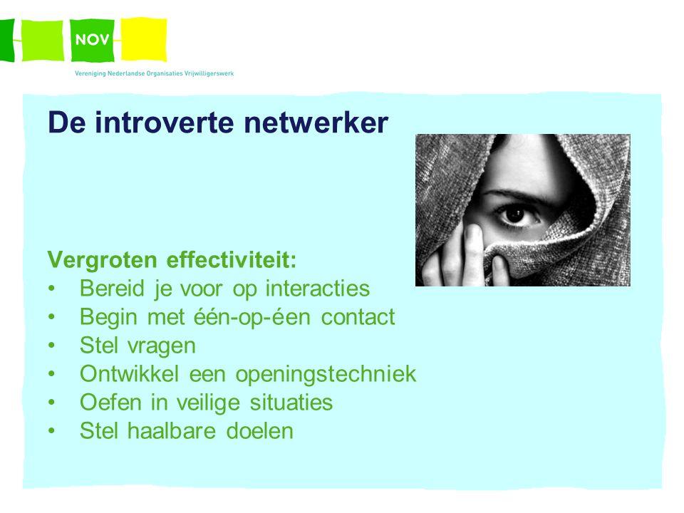 De introverte netwerker Vergroten effectiviteit: Bereid je voor op interacties Begin met één-op-éen contact Stel vragen Ontwikkel een openingstechniek
