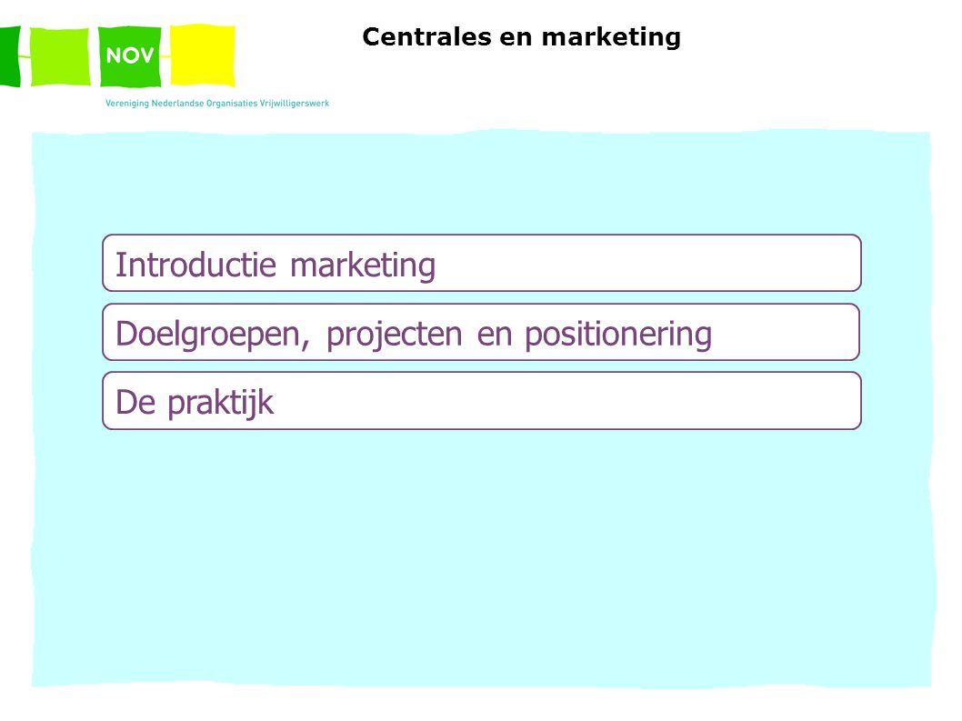 Introductie marketing Doelgroepen, projecten en positionering De praktijk Centrales en marketing