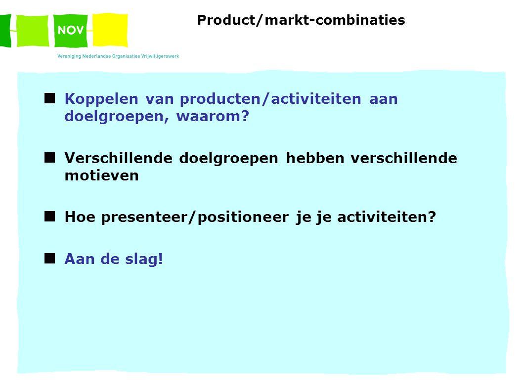 Product/markt-combinaties Koppelen van producten/activiteiten aan doelgroepen, waarom.