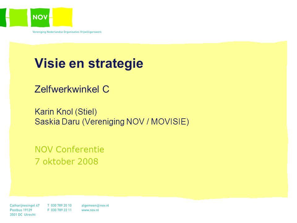 Visie en strategie Zelfwerkwinkel C Karin Knol (Stiel) Saskia Daru (Vereniging NOV / MOVISIE) NOV Conferentie 7 oktober 2008