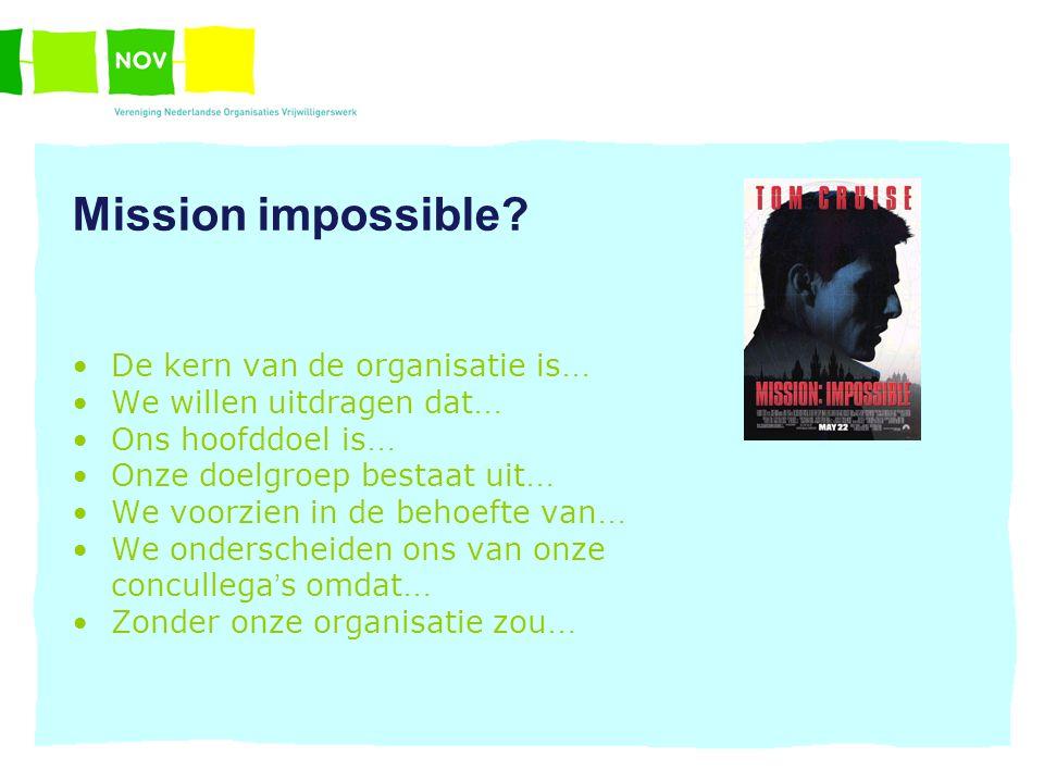 Mission impossible? De kern van de organisatie is … We willen uitdragen dat … Ons hoofddoel is … Onze doelgroep bestaat uit … We voorzien in de behoef