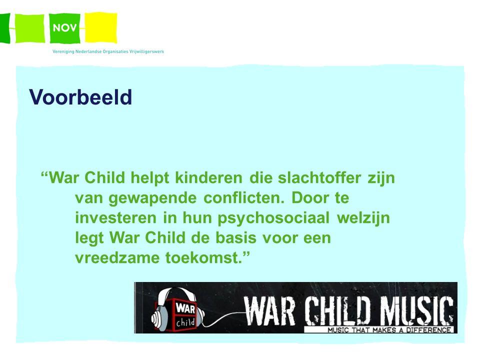 """Voorbeeld """"War Child helpt kinderen die slachtoffer zijn van gewapende conflicten. Door te investeren in hun psychosociaal welzijn legt War Child de b"""