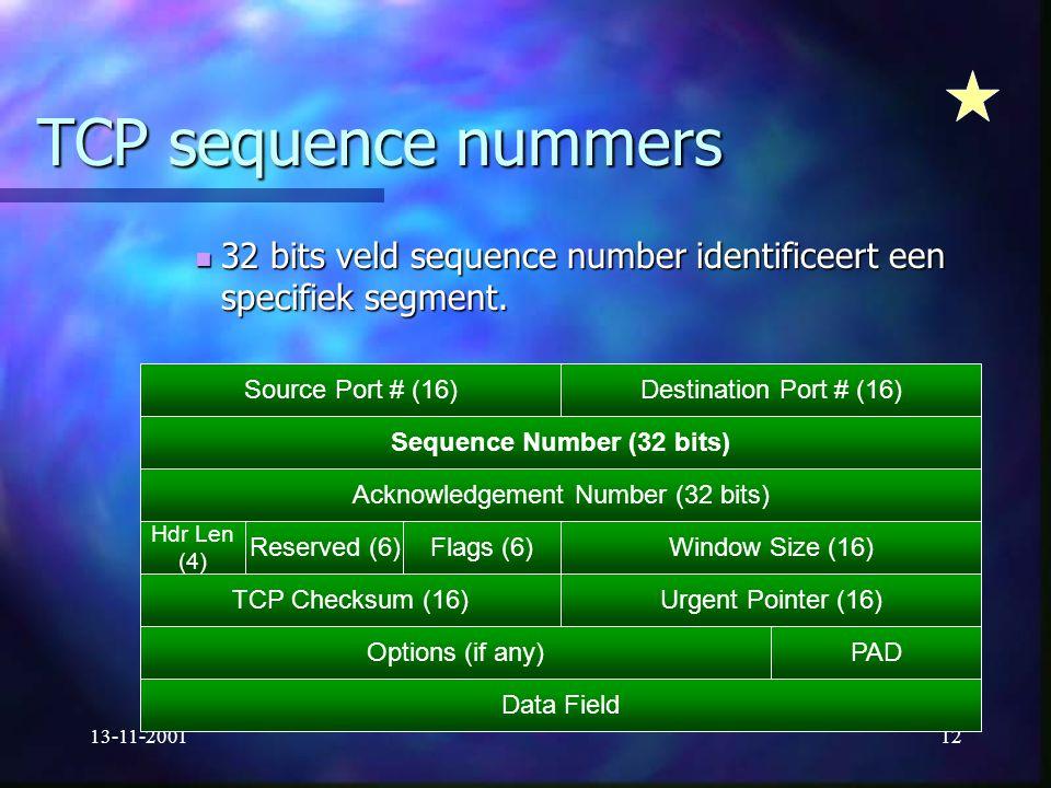 13-11-200112 TCP sequence nummers 32 bits veld sequence number identificeert een specifiek segment. 32 bits veld sequence number identificeert een spe