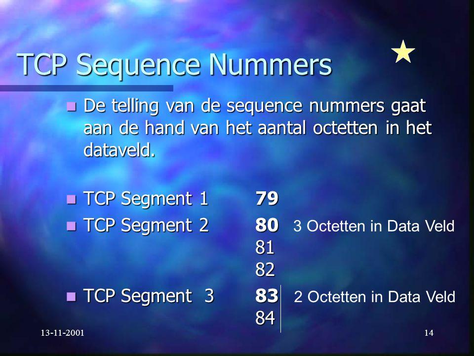 13-11-200114 TCP Sequence Nummers De telling van de sequence nummers gaat aan de hand van het aantal octetten in het dataveld. De telling van de seque