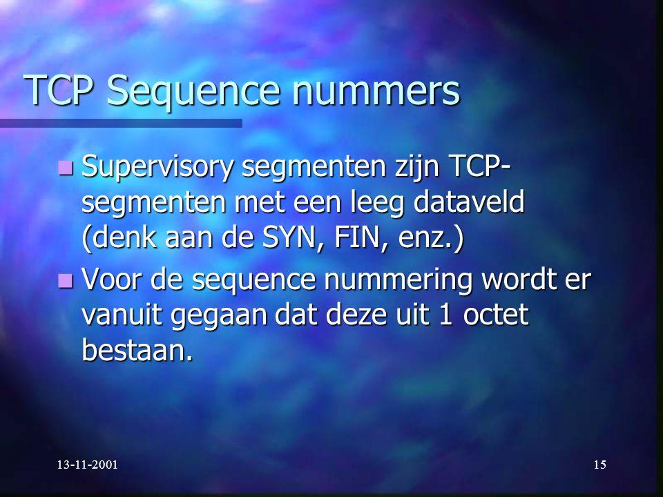 13-11-200115 TCP Sequence nummers Supervisory segmenten zijn TCP- segmenten met een leeg dataveld (denk aan de SYN, FIN, enz.) Supervisory segmenten z